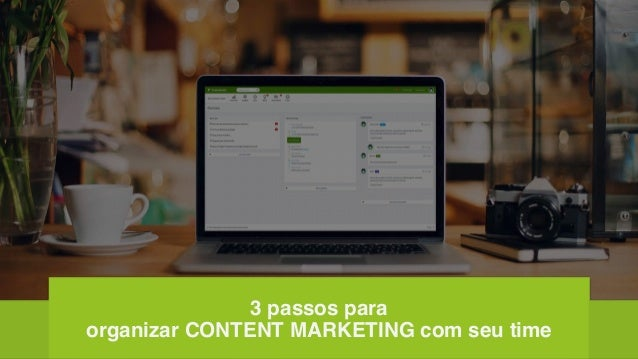 3 passos para organizar CONTENT MARKETING com seu time
