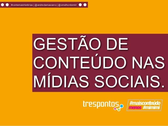 #contemaishistórias | @andredamasceno | @omelhordomkt                 GESTÃO DE                 CONTEÚDO NAS              ...