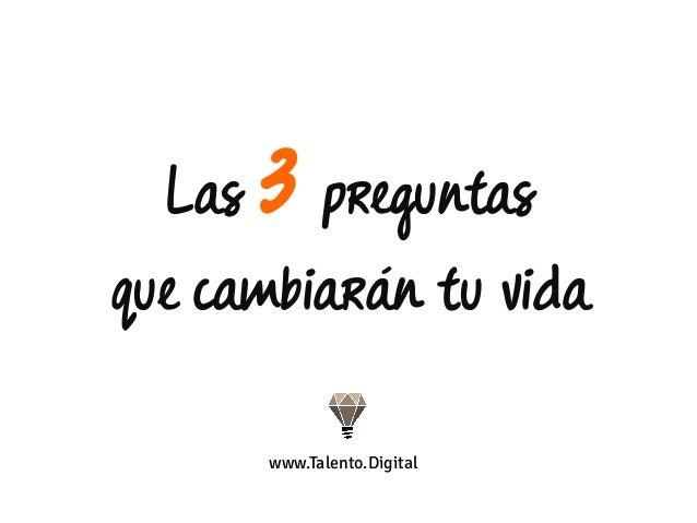 Las 3 preguntas que cambiarán tu vida www.Talento.Digital