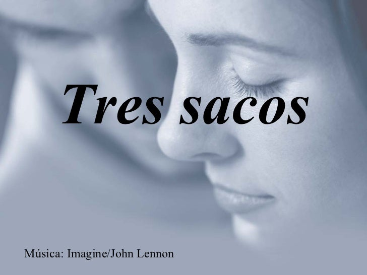 Música: Imagine/John Lennon Tres sacos
