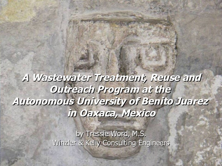 A Wastewater Treatment, Reuse and Outreach Program at the  Autonomous University of Benito Juarez  in Oaxaca, Mexico by Tr...