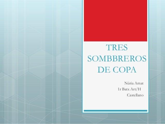 TRES SOMBBREROS DE COPA Núria Amat 1r Batx Art/H Castellano