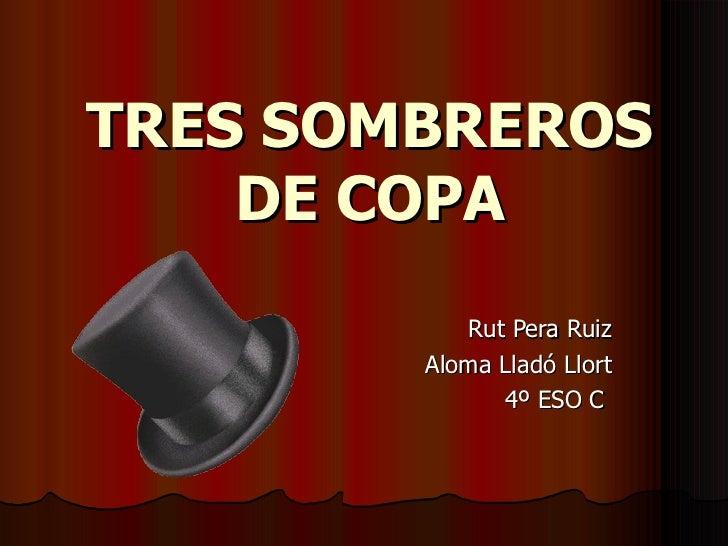 TRES SOMBREROS    DE COPA           Rut Pera Ruiz        Aloma Lladó Llort              4º ESO C