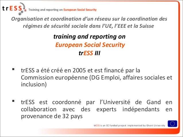 Organisation et coordination d'un réseau sur la coordination desrégimes de sécurité sociale dans l'UE, l'EEE et la Suisset...