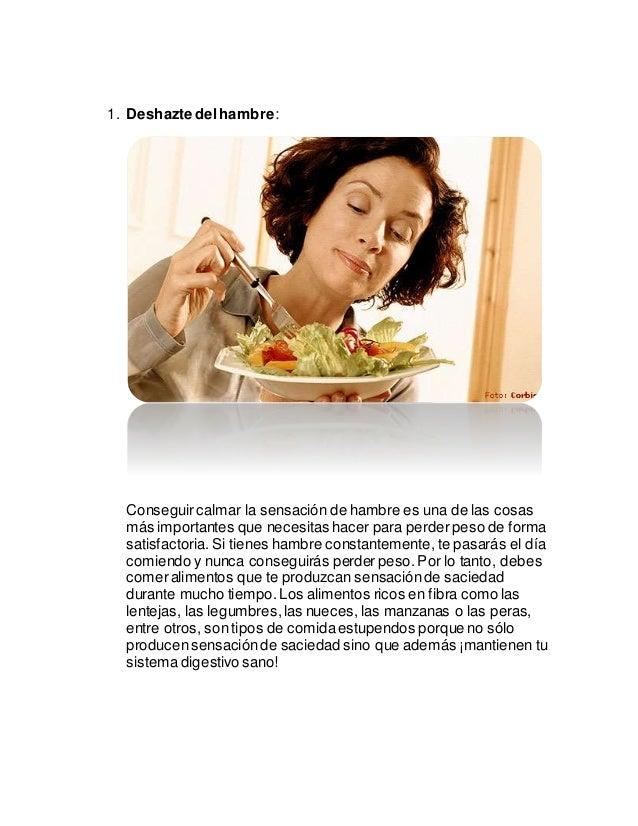 1. Deshazte delhambre: Conseguir calmar la sensación de hambre es una de las cosas más importantes que necesitas hacer par...