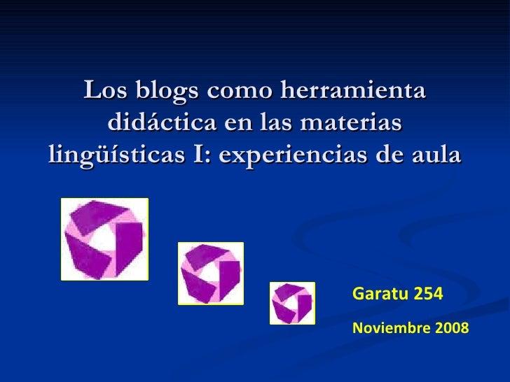 Los blogs como herramienta didáctica en las materias lingüísticas I: experiencias de aula Garatu 254 Noviembre 2008