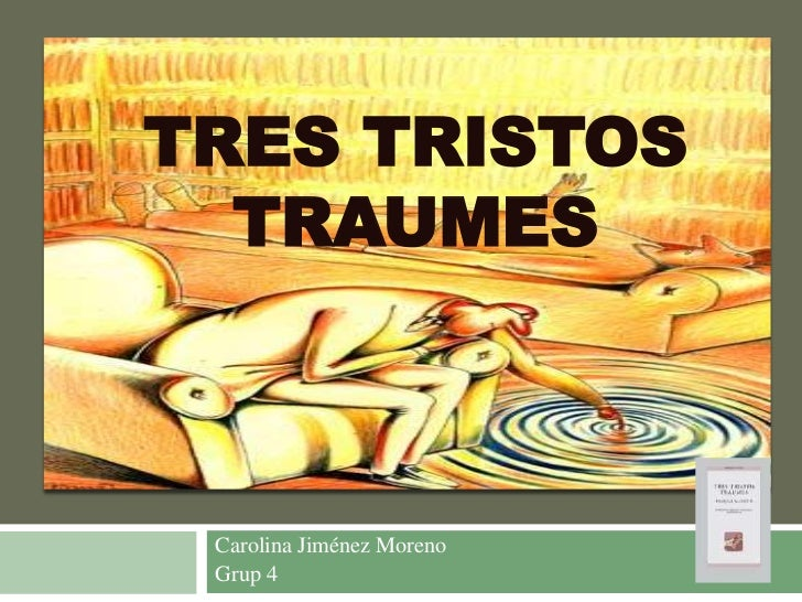 TRES TRISTOS  TRAUMES Carolina Jiménez Moreno Grup 4