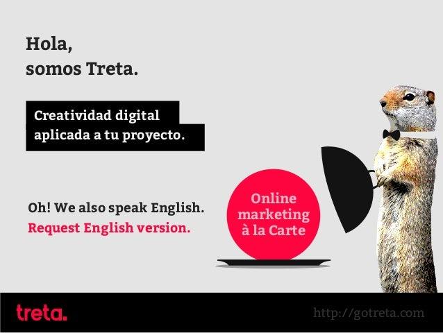 Hola, somos Treta. Oh! We also speak English. Request English version. Creatividad digital aplicada a tu proyecto. Online ...