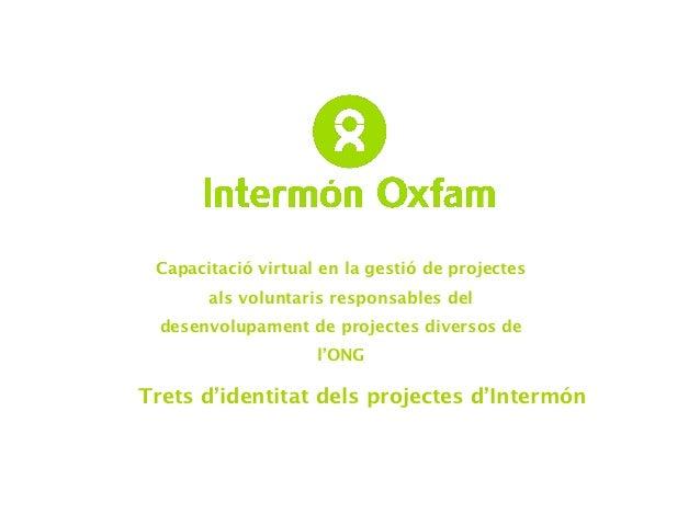 ! Capacitació virtual en la gestió de projectes       als voluntaris responsables del  desenvolupament de projectes divers...