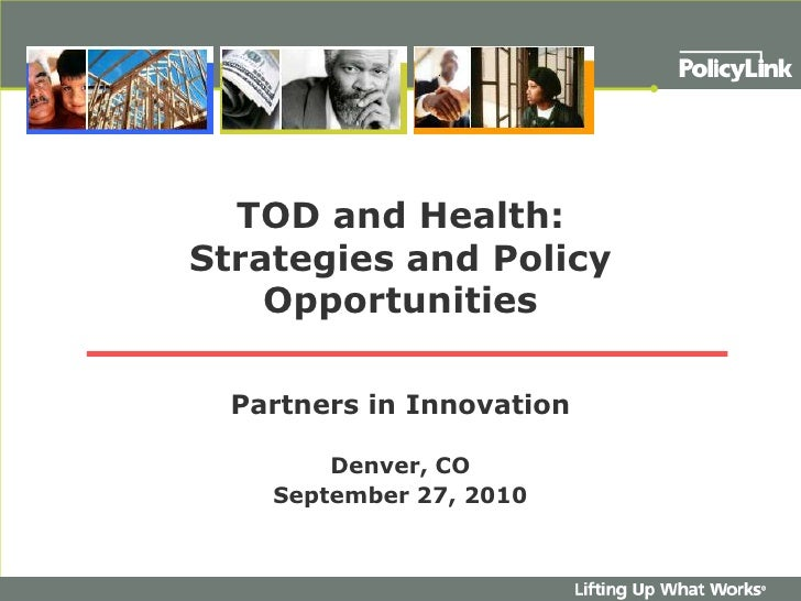 TOD and Health:Strategies and Policy Opportunities<br />Partners in Innovation<br />Denver, CO<br />September 27, 2010<br />