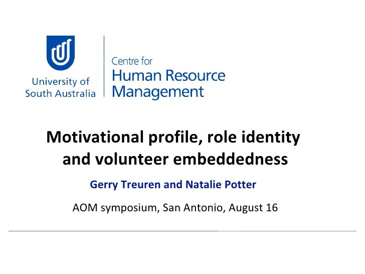 Motivational profile, role identity  and volunteer embeddedness Gerry Treuren and Natalie Potter AOM symposium, San Antoni...