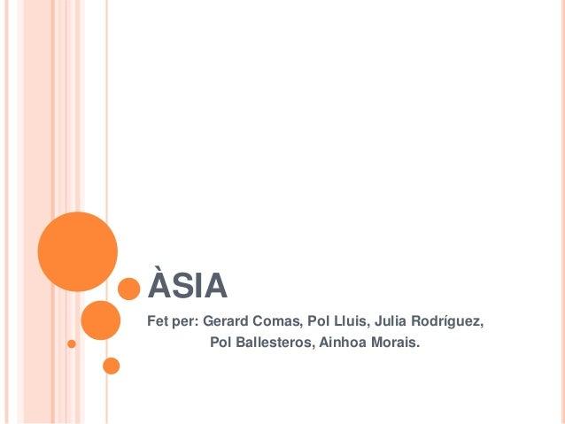 ÀSIAFet per: Gerard Comas, Pol Lluis, Julia Rodríguez,         Pol Ballesteros, Ainhoa Morais.