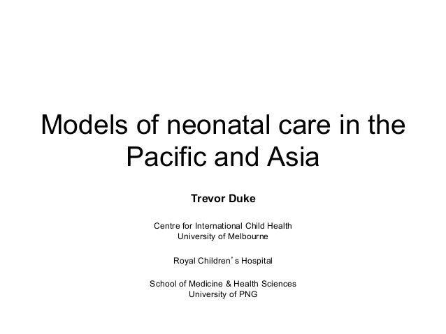 Models of neonatal care in the      Pacific and Asia                  Trevor Duke         Centre for International Child H...