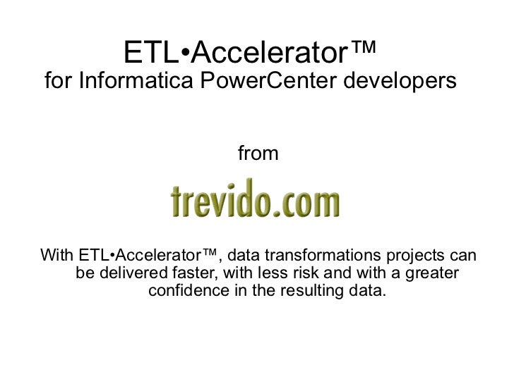 ETL•Accelerator ™ for Informatica PowerCenter developers from With ETL•Accelerator™, data transformations projects can be ...