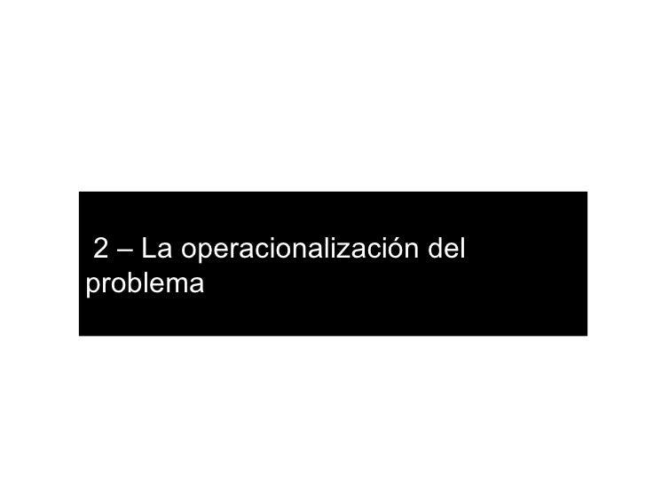 2 – La operacionalización del problema