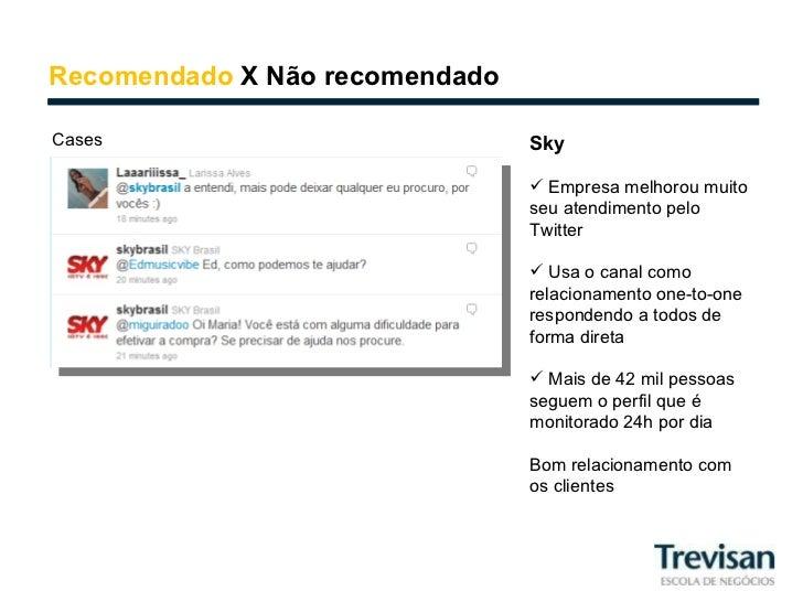 Recomendado  X Não recomendado Cases <ul><li>Sky </li></ul><ul><li>Empresa melhorou muito seu atendimento pelo Twitter </l...