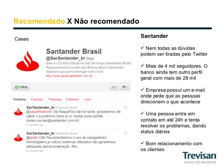 Recomendado  X Não recomendado Cases <ul><li>Santander </li></ul><ul><li>Nem todas as dúvidas podem ser tiradas pelo Twitt...