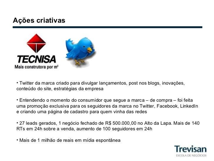 Ações criativas <ul><li>Twitter da marca criado para divulgar lançamentos, post nos blogs, inovações, conteúdo do site, es...