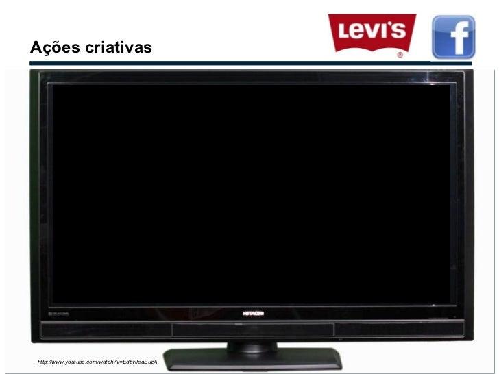 Ações criativas http://www.youtube.com/watch?v=Ed5vJeaEuzA LEVIS