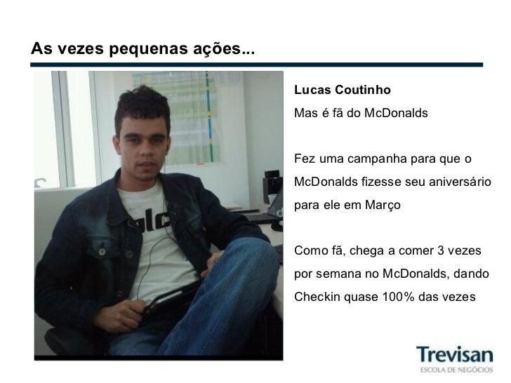 As vezes pequenas ações... Lucas Coutinho Mas é fã do McDonalds Fez uma campanha para que o McDonalds fizesse seu aniversá...