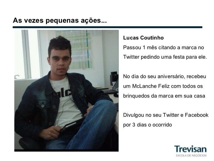 As vezes pequenas ações... Lucas Coutinho Passou 1 mês citando a marca no Twitter pedindo uma festa para ele. No dia do se...