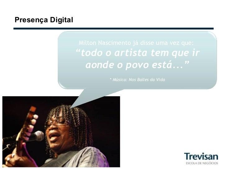 """Presença Digital Milton Nascimento já disse uma vez que:  """" todo o artista tem que ir aonde o povo está..."""" * Música: Nos ..."""