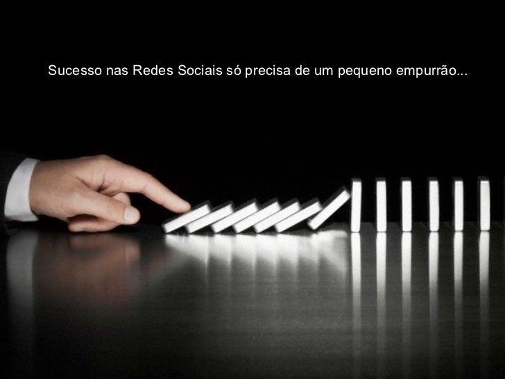 Sucesso nas Redes Sociais só precisa de um pequeno empurrão...