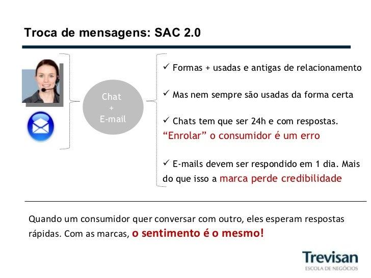 Troca de mensagens: SAC 2.0 Chat  +  E-mail <ul><li>Formas + usadas e antigas de relacionamento </li></ul><ul><li>Mas nem ...