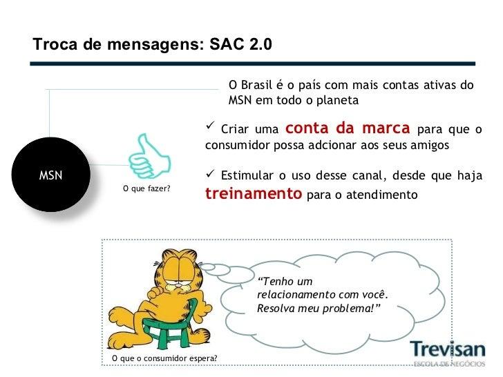 Troca de mensagens: SAC 2.0 O Brasil é o país com mais contas ativas do MSN em todo o planeta <ul><li>Criar uma  conta da ...