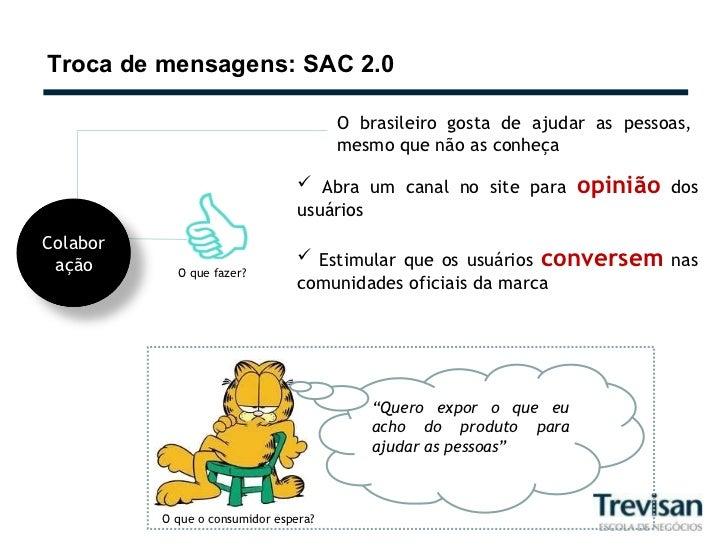 Troca de mensagens: SAC 2.0 O brasileiro gosta de ajudar as pessoas, mesmo que não as conheça <ul><li>Abra um canal no sit...