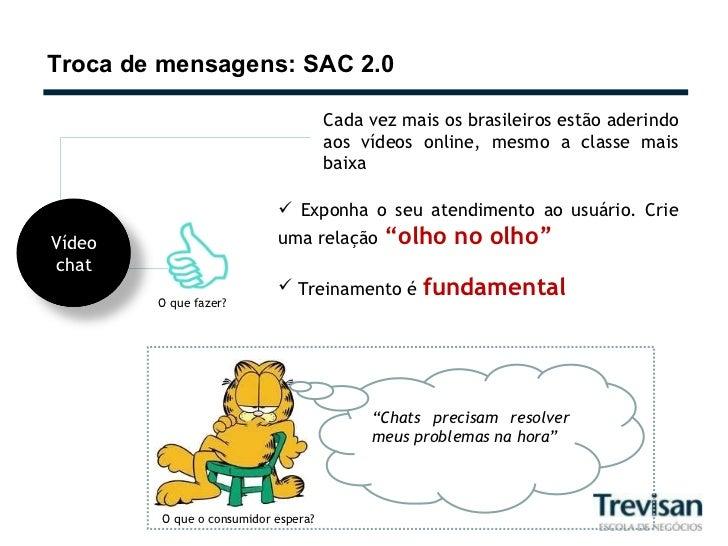 Troca de mensagens: SAC 2.0 Cada vez mais os brasileiros estão aderindo aos vídeos online, mesmo a classe mais baixa <ul><...