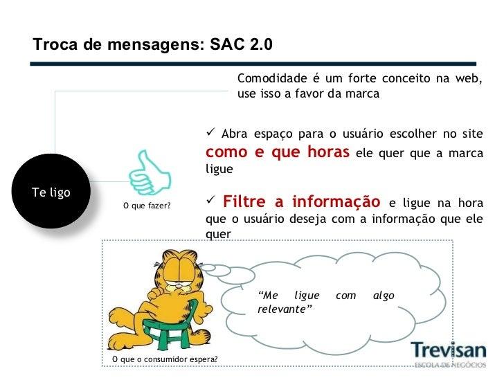 Troca de mensagens: SAC 2.0 Comodidade é um forte conceito na web, use isso a favor da marca <ul><li>Abra espaço para o us...