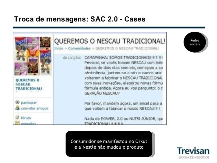 Troca de mensagens: SAC 2.0 - Cases Consumidor se manifestou no Orkut e a Nestlé não mudou o produto Redes Sociais