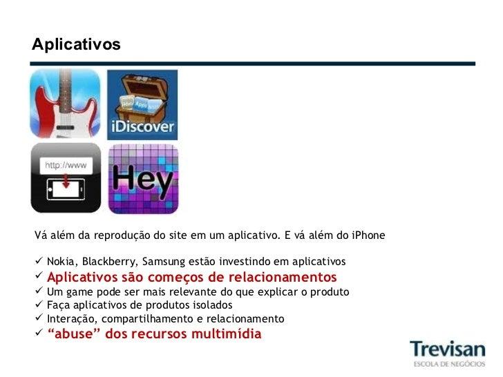 Aplicativos <ul><li>Vá além da reprodução do site em um aplicativo. E vá além do iPhone </li></ul><ul><li>Nokia, Blackberr...