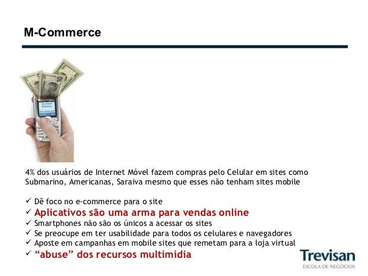 M-Commerce <ul><li>4% dos usuários de Internet Móvel fazem compras pelo Celular em sites como Submarino, Americanas, Sarai...