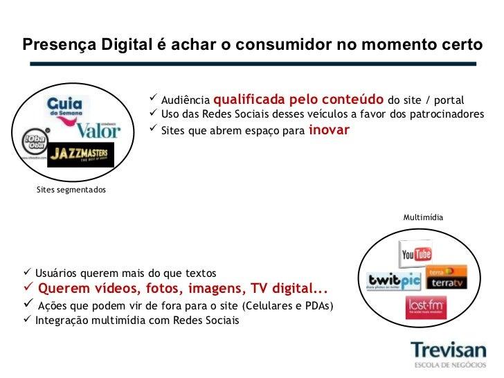 Presença Digital é achar o consumidor no momento certo Sites segmentados <ul><li>Audiência  qualificada pelo conteúdo  do ...