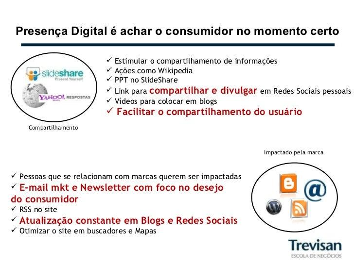 Presença Digital é achar o consumidor no momento certo Compartilhamento <ul><li>Estimular o compartilhamento de informaçõe...