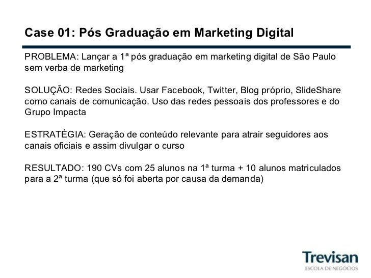 Case 01: Pós Graduação em Marketing Digital PROBLEMA: Lançar a 1ª pós graduação em marketing digital de São Paulo sem verb...