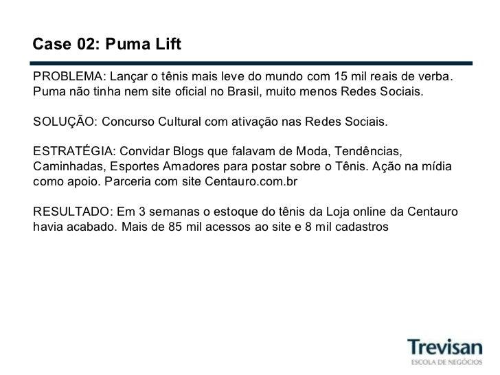 Case 02: Puma Lift PROBLEMA: Lançar o tênis mais leve do mundo com 15 mil reais de verba. Puma não tinha nem site oficial ...