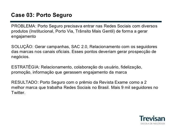 Case 03: Porto Seguro PROBLEMA: Porto Seguro precisava entrar nas Redes Sociais com diversos produtos (Institucional, Port...