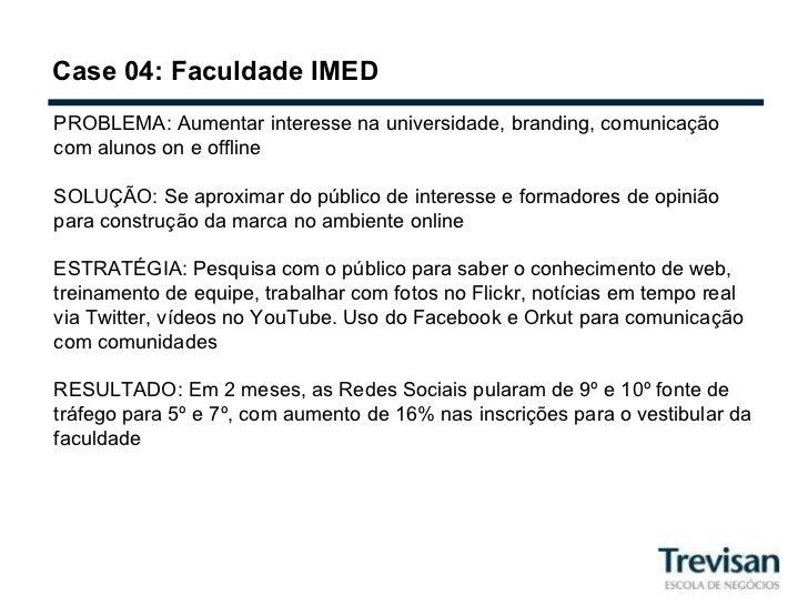 Case 04: Faculdade IMED PROBLEMA: Aumentar interesse na universidade, branding, comunicação com alunos on e offline SOLUÇÃ...