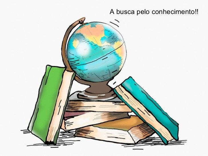 A busca pelo conhecimento!!