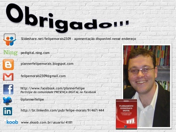 http://www.facebook.com/plannerfelipe Participe da comunidade PRESENÇA DIGITAL no Facebook @plannerfelipe [email_address] ...