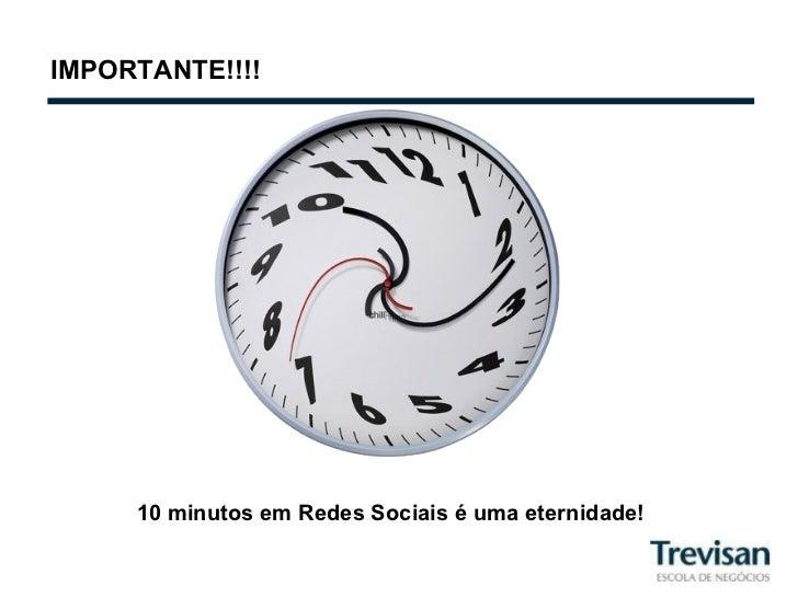 IMPORTANTE!!!! 10 minutos em Redes Sociais é uma eternidade!
