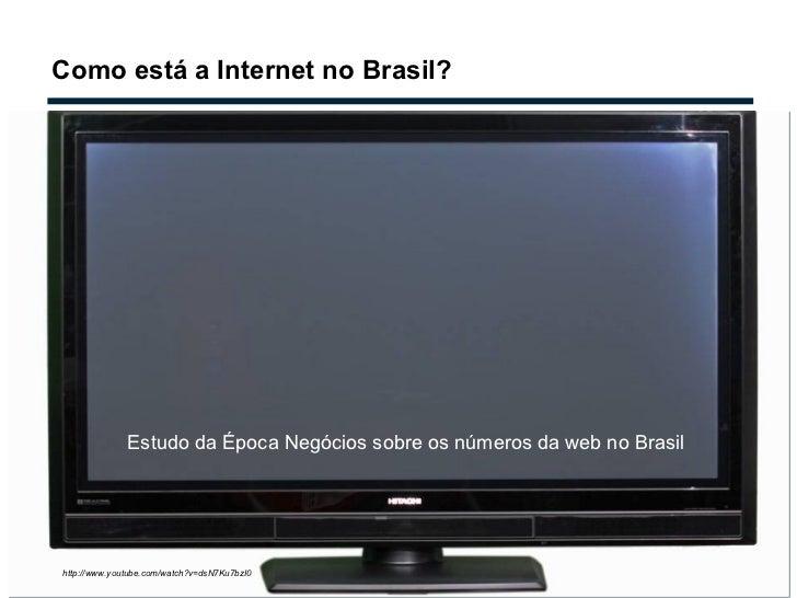 Como está a Internet no Brasil? http://www.youtube.com/watch?v=dsN7Ku7bzI0 Estudo da Época Negócios sobre os números da we...