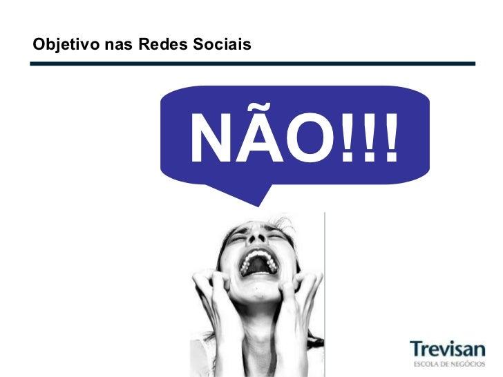 Objetivo nas Redes Sociais NÃO!!!