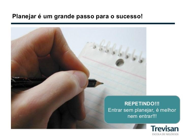 Planejar é um grande passo para o sucesso! REPETINDO!!! Entrar sem planejar, é melhor nem entrar!!!