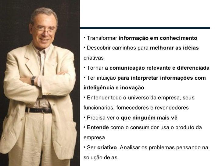 <ul><li>Transformar  informação em conhecimento </li></ul><ul><li>Descobrir caminhos para  melhorar as idéias  criativas <...
