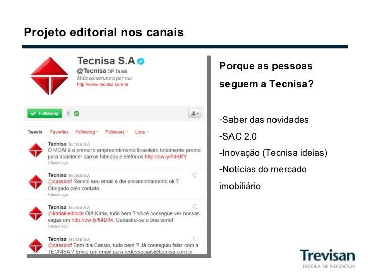 Projeto editorial nos canais <ul><li>Porque as pessoas seguem a Tecnisa? </li></ul><ul><li>Saber das novidades </li></ul><...
