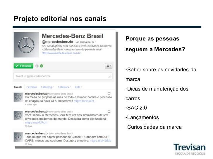 Projeto editorial nos canais <ul><li>Porque as pessoas seguem a Mercedes? </li></ul><ul><li>Saber sobre as novidades da ma...